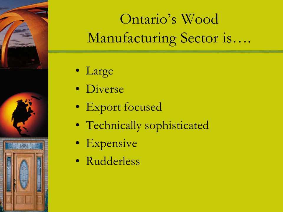 Ontarios Wood Manufacturing Sector is….