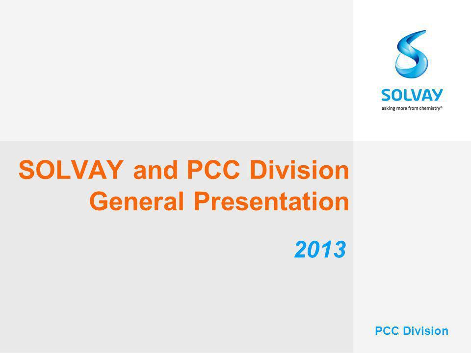 SOLVAY and PCC Division General Presentation 2013 PCC Division
