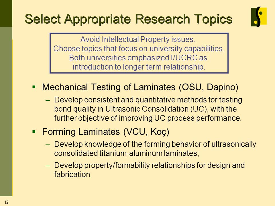 Select Appropriate Research Topics Mechanical Testing of Laminates (OSU, Dapino) –Develop consistent and quantitative methods for testing bond quality in Ultrasonic Consolidation (UC), with the further objective of improving UC process performance.