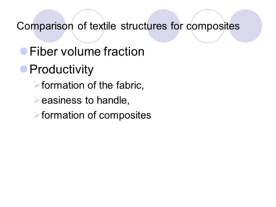 Comparison of textile structures for composites Fiber orientation Structural integrity interlaminar connection broken ends, resin pocket, formation of holes, inclusion of elements etc.