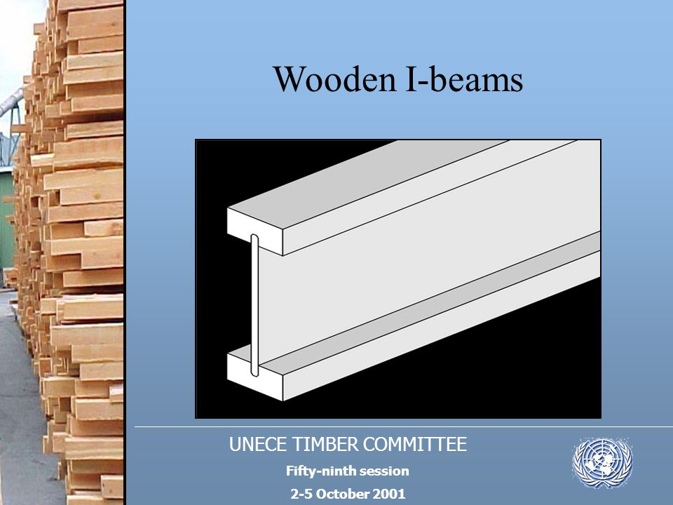 UNECE TIMBER COMMITTEE Fifty-ninth session 2-5 October 2001 Wooden I-beams