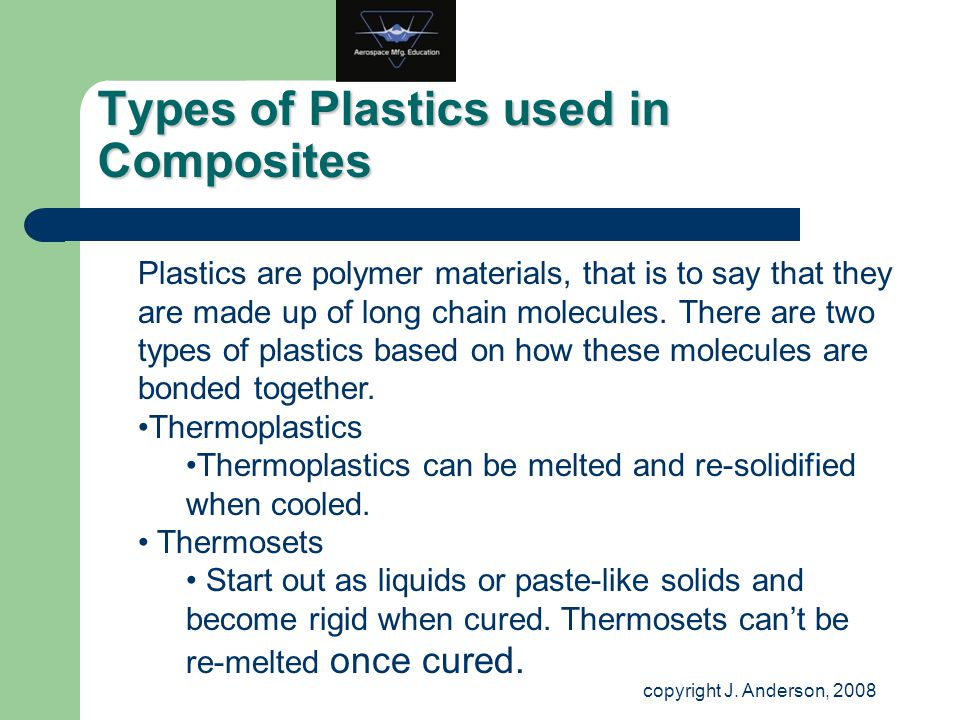 Types of Plastics used in Composites Plastics are polymer materials, that is to say that they are made up of long chain molecules. There are two types