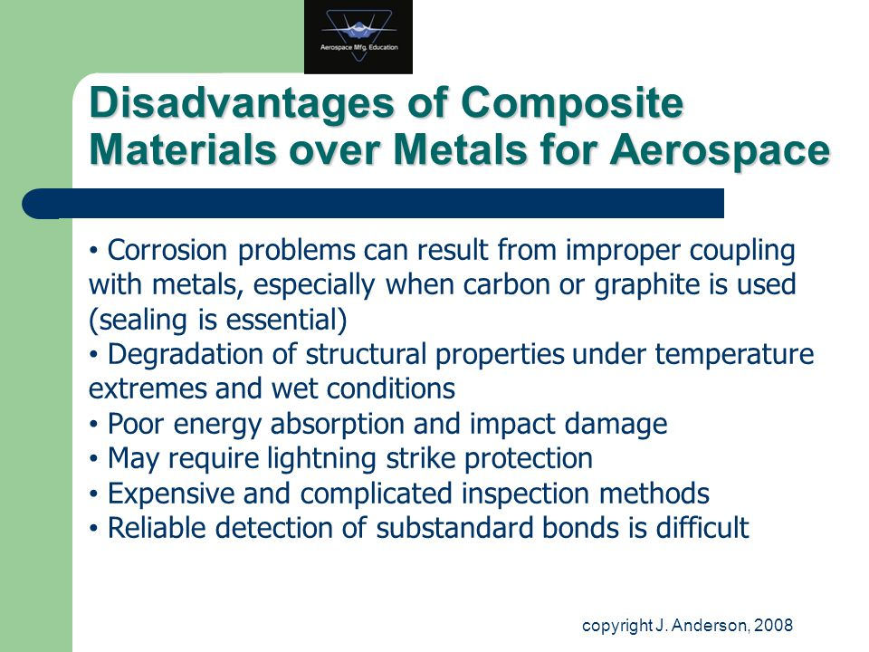 Disadvantages of Composite Materials over Metals for Aerospace Corrosion problems can result from improper coupling with metals, especially when carbo