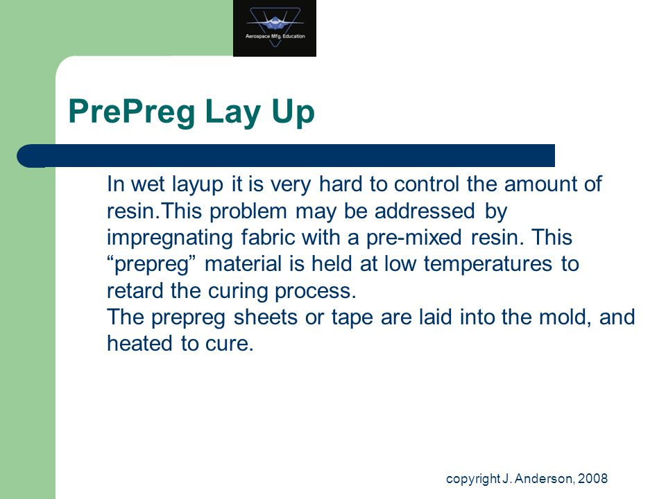 PrePreg Lay Up In wet layup it is very hard to control the amount of resin.This problem may be addressed by impregnating fabric with a pre-mixed resin