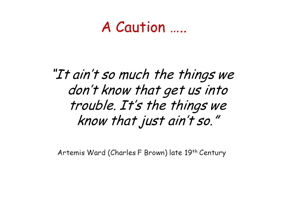 A Caution …..It aint so much the things we dont know that get us into trouble.