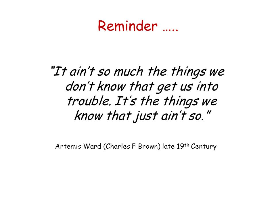 Reminder …..It aint so much the things we dont know that get us into trouble.