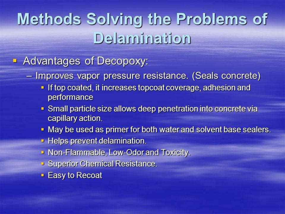 Methods Solving the Problems of Delamination Advantages of Decopoxy: Advantages of Decopoxy: –Improves vapor pressure resistance.