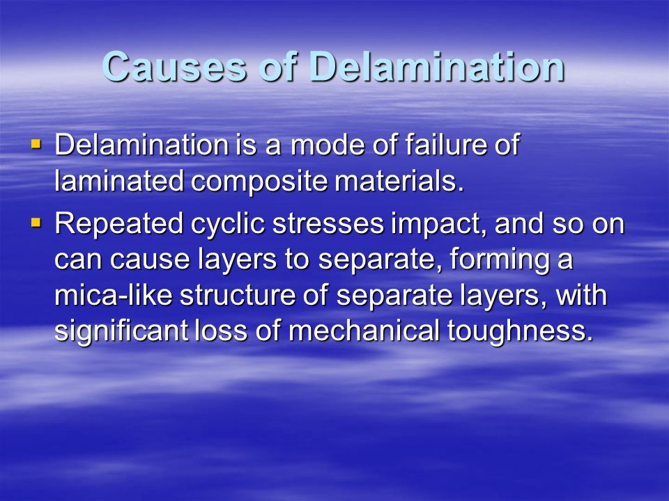 Causes of Delamination Delamination is a mode of failure of laminated composite materials.