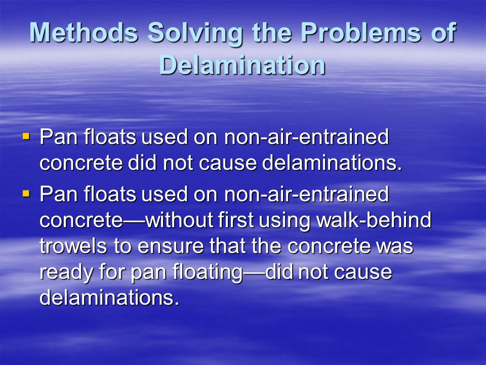 Methods Solving the Problems of Delamination Pan floats used on non-air-entrained concrete did not cause delaminations.