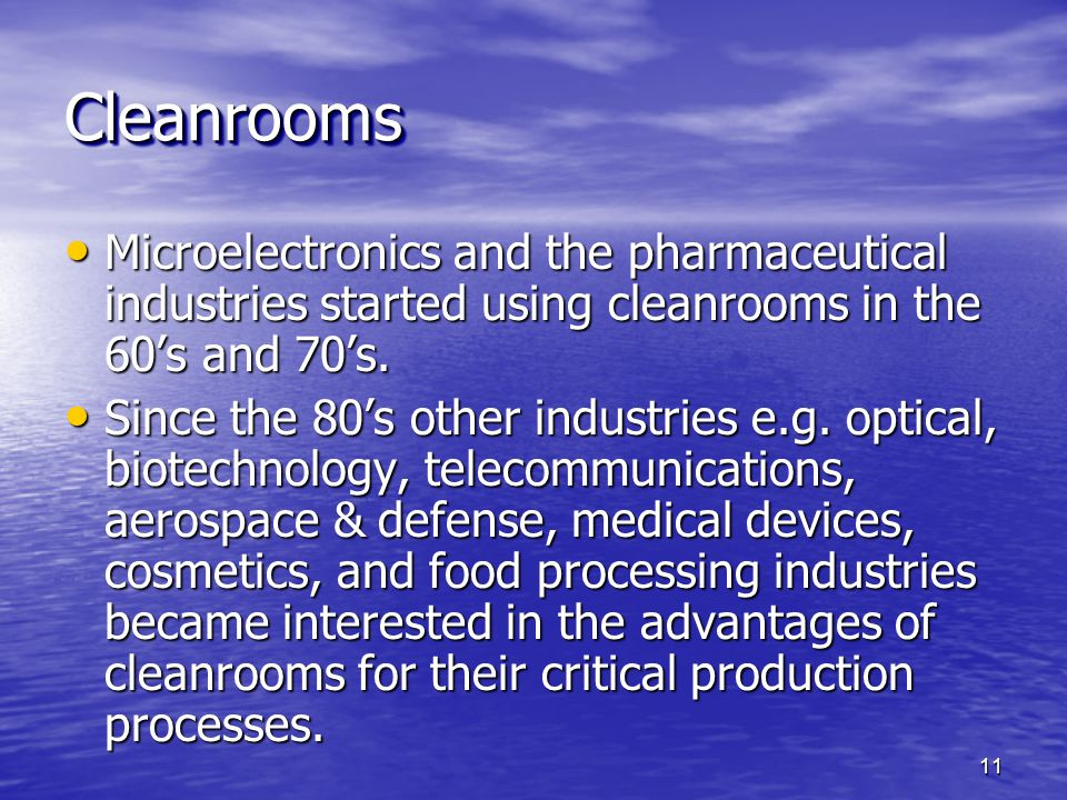 CleanroomsCleanrooms Microelectronics and the pharmaceutical industries started using cleanrooms in the 60s and 70s. Microelectronics and the pharmace