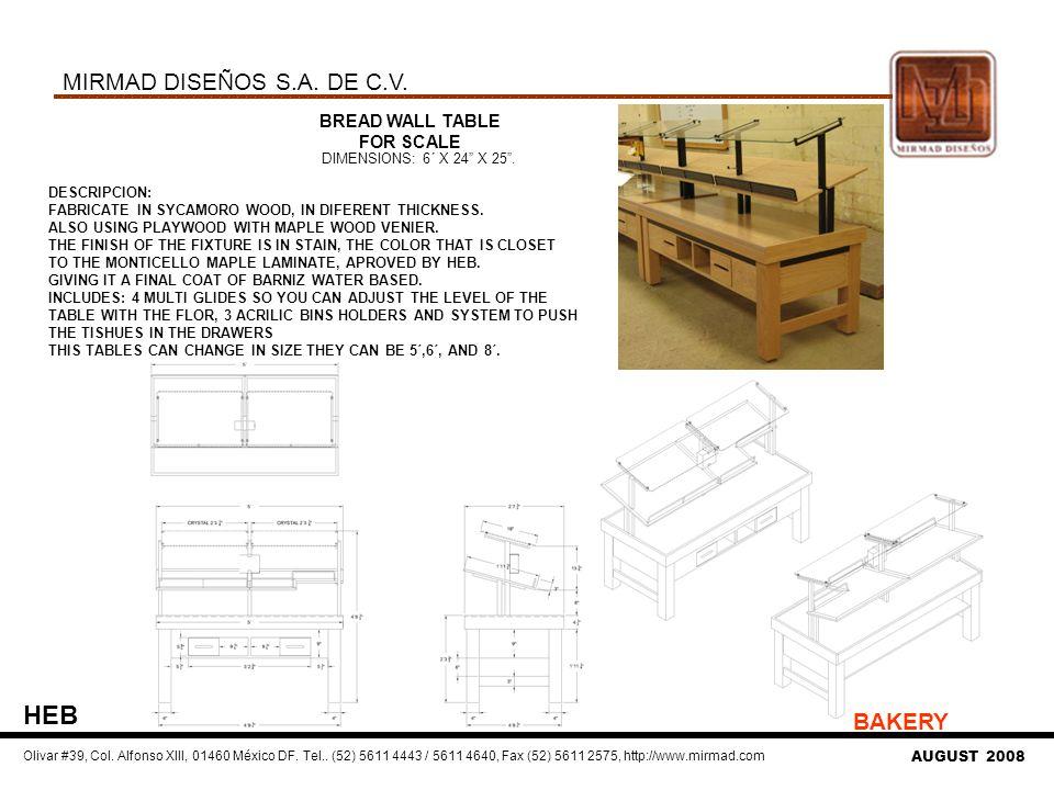 BREAD WALL TABLE FOR SCALE DIMENSIONS: 6´ X 24 X 25. MIRMAD DISEÑOS S.A. DE C.V. Olivar #39, Col. Alfonso XIII, 01460 México DF. Tel.. (52) 5611 4443
