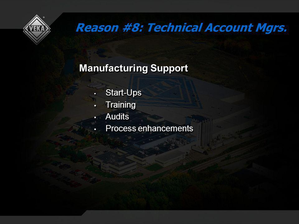 Manufacturing Support Start-Ups Training Audits Process enhancements Manufacturing Support Start-Ups Training Audits Process enhancements Reason #8: T