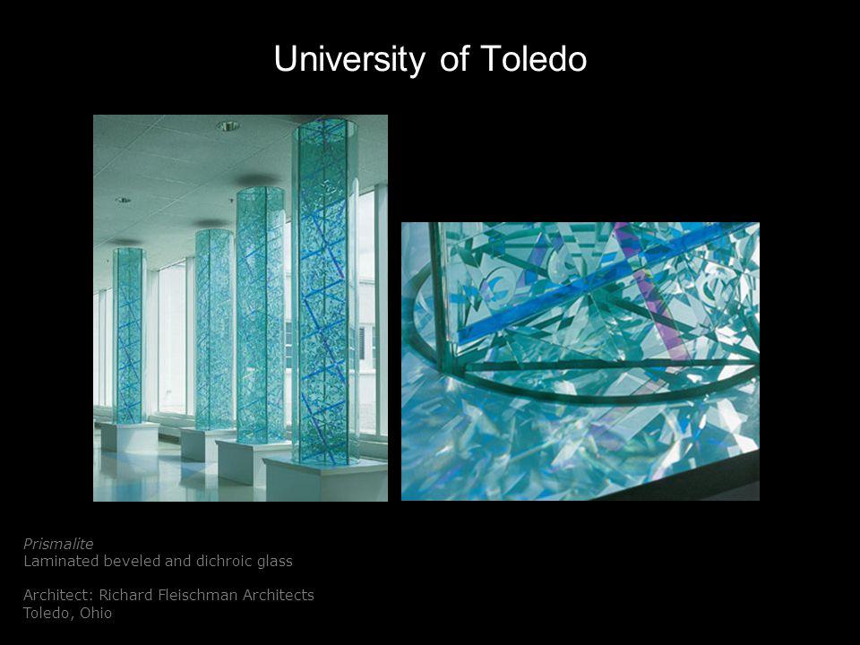 University of Toledo Prismalite Laminated beveled and dichroic glass Architect: Richard Fleischman Architects Toledo, Ohio