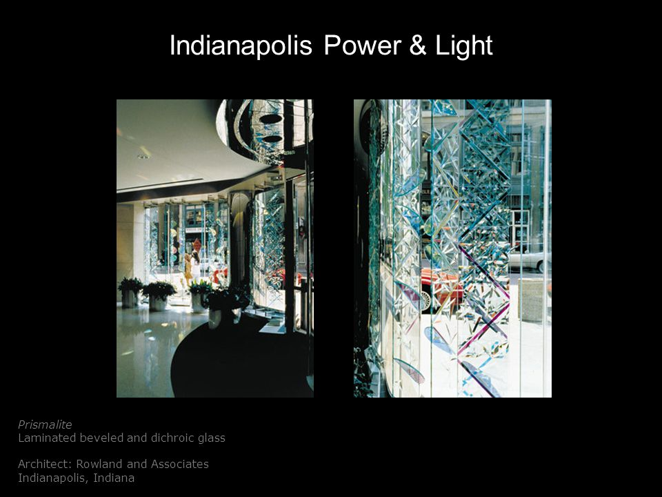 Indianapolis Power & Light Prismalite Laminated beveled and dichroic glass Architect: Rowland and Associates Indianapolis, Indiana Plat