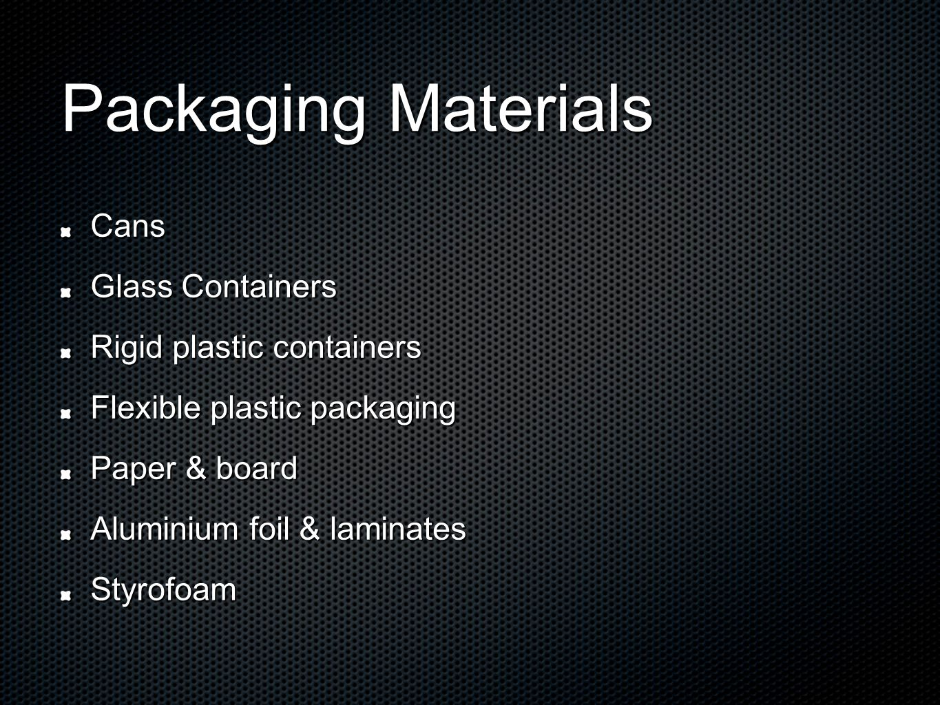 Cans Advantages: Cheap & widely used in Australia Provides good protection of the contents Easy to handle during manufacture (filling stacking & packing) Stack easily on supermarket shelves Store for long periods of time Steel cans: coated in tin which acts as a barrier and prevents the food reacting with the steel.