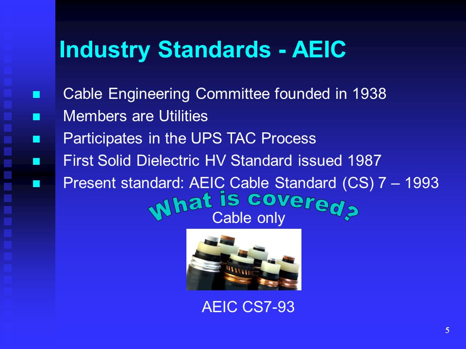 6 Industry Standards - AEIC Cable only Obsolete insulation thicknesses Max Stress design inadequate Limited to 138kV Does not cover available designs Pros Cons Covers constructive detail Void, contaminant and eccentricity specs Comprehensive Routine Test protocol