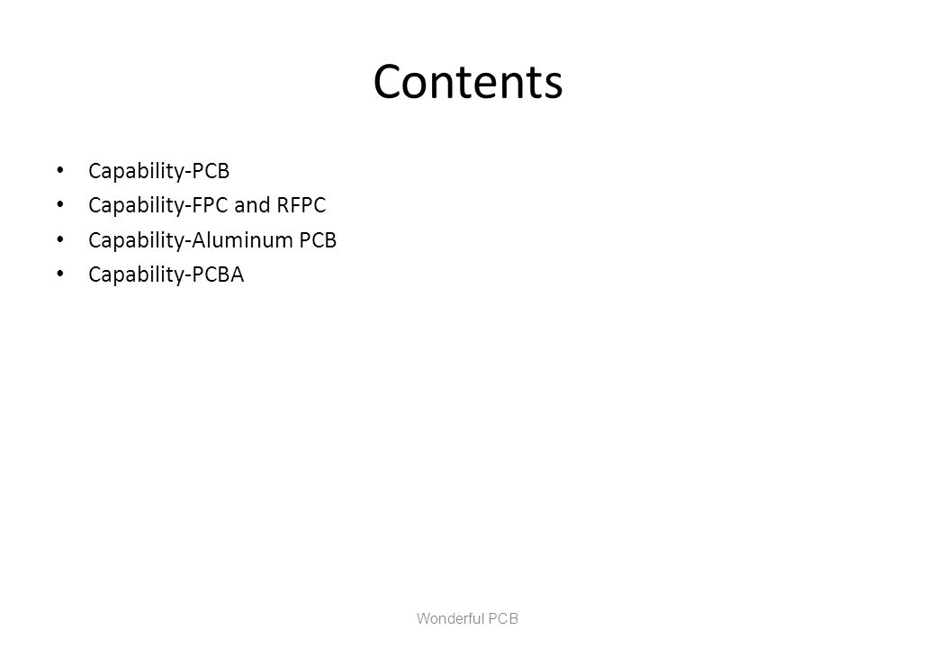 Contents Capability-PCB Capability-FPC and RFPC Capability-Aluminum PCB Capability-PCBA Wonderful PCB
