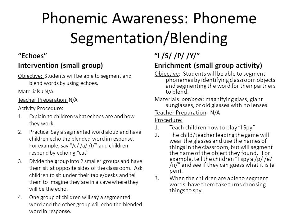 Phonemic Awareness: Phoneme Segmentation/Blending Echoes Intervention (small group) Objective: Students will be able to segment and blend words by using echoes.