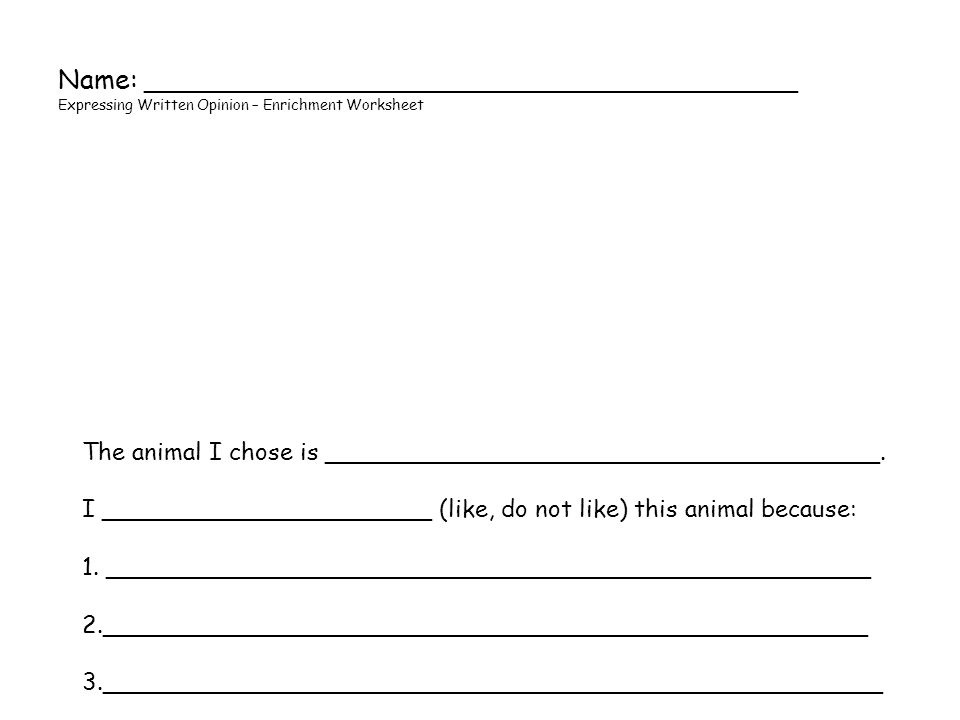 Name: _______________________________________ Expressing Written Opinion – Enrichment Worksheet The animal I chose is _____________________________________.