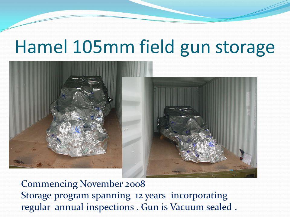 Hamel 105mm field gun storage Commencing November 2008 Storage program spanning 12 years incorporating regular annual inspections.