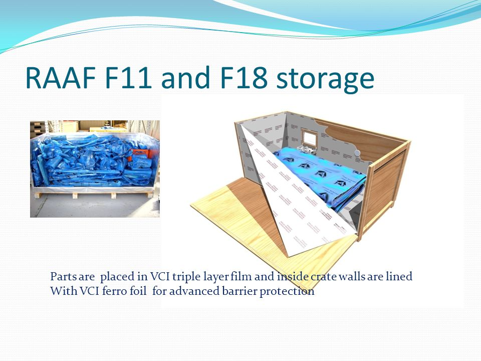 RAAF F11 and F18 storage Parts are placed in VCI triple layer film and inside crate walls are lined With VCI ferro foil for advanced barrier protectio