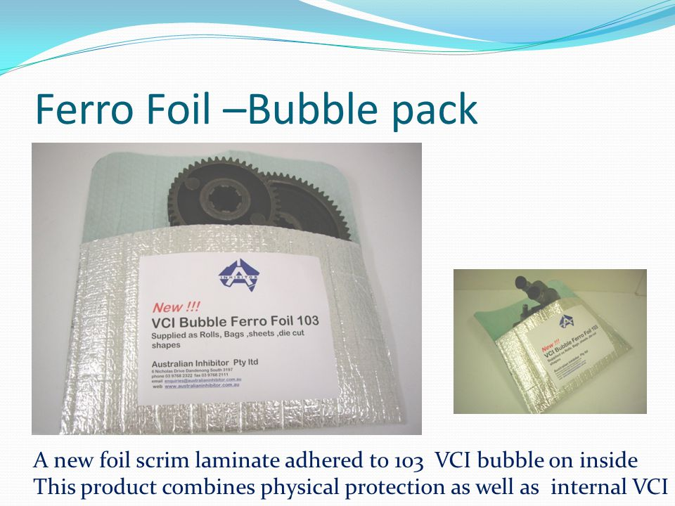 Ferro Foil –Bubble pack A new foil scrim laminate adhered to 103 VCI bubble on inside This product combines physical protection as well as internal VC