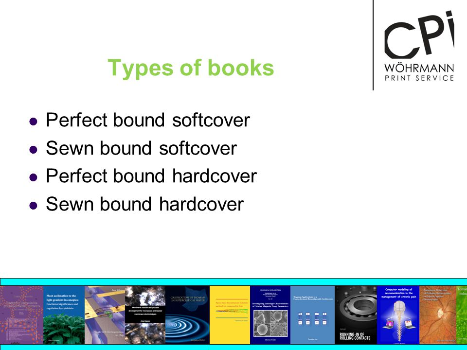Types of books Perfect bound softcover Sewn bound softcover Perfect bound hardcover Sewn bound hardcover