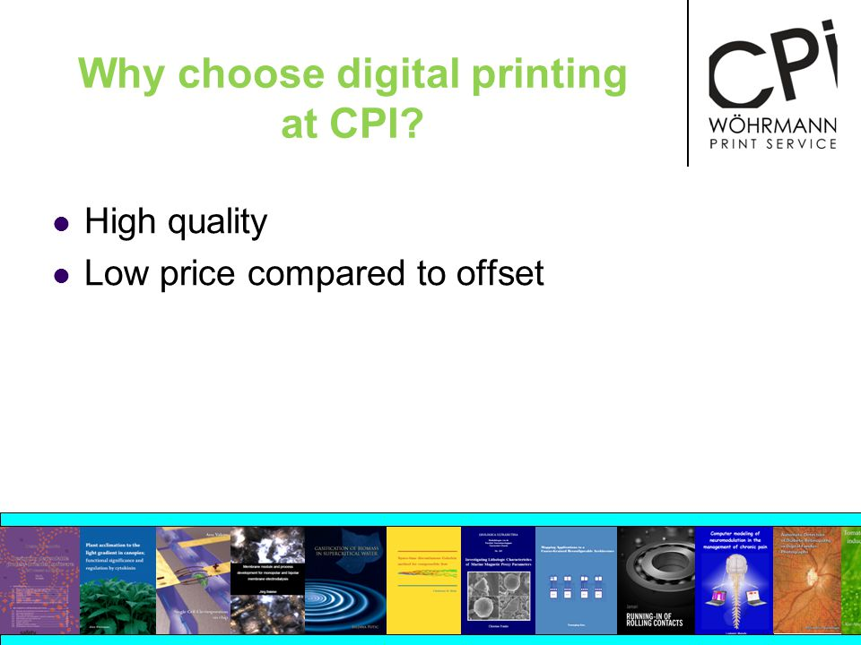 Why choose digital printing at CPI? High quality Low price compared to offset