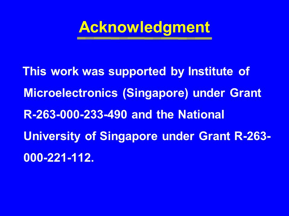 Acknowledgment This work was supported by Institute of Microelectronics (Singapore) under Grant R-263-000-233-490 and the National University of Singa