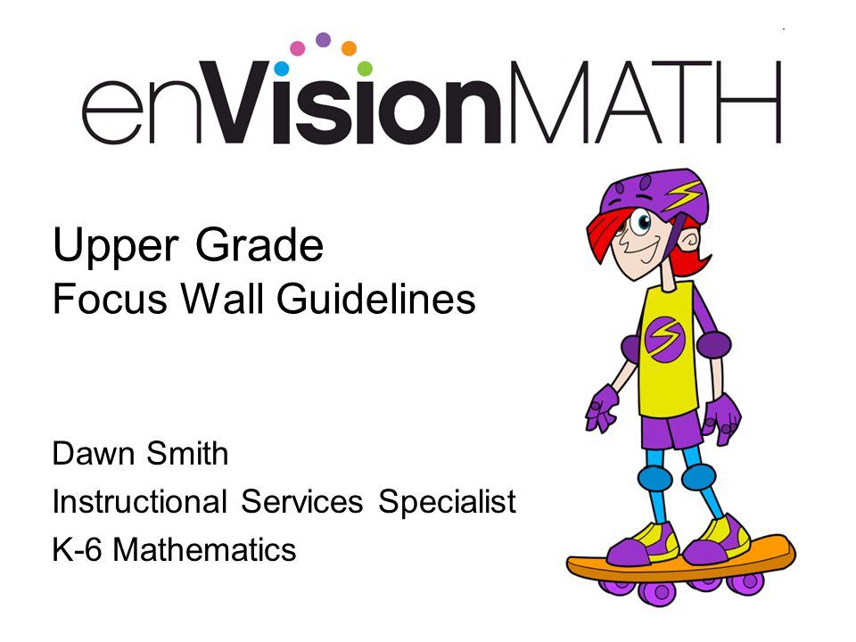 Upper Grade Focus Wall Guidelines Dawn Smith Instructional Services Specialist K-6 Mathematics
