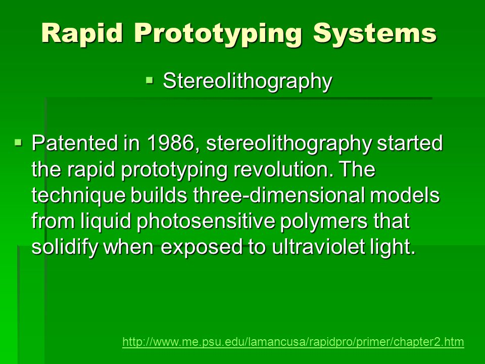 Rapid Prototyping Systems Stereolithography Stereolithography Patented in 1986, stereolithography started the rapid prototyping revolution. The techni