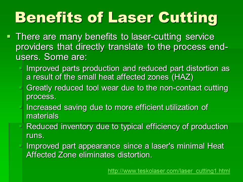 Benefits of Laser Cutting There are many benefits to laser-cutting service providers that directly translate to the process end- users. Some are: Ther