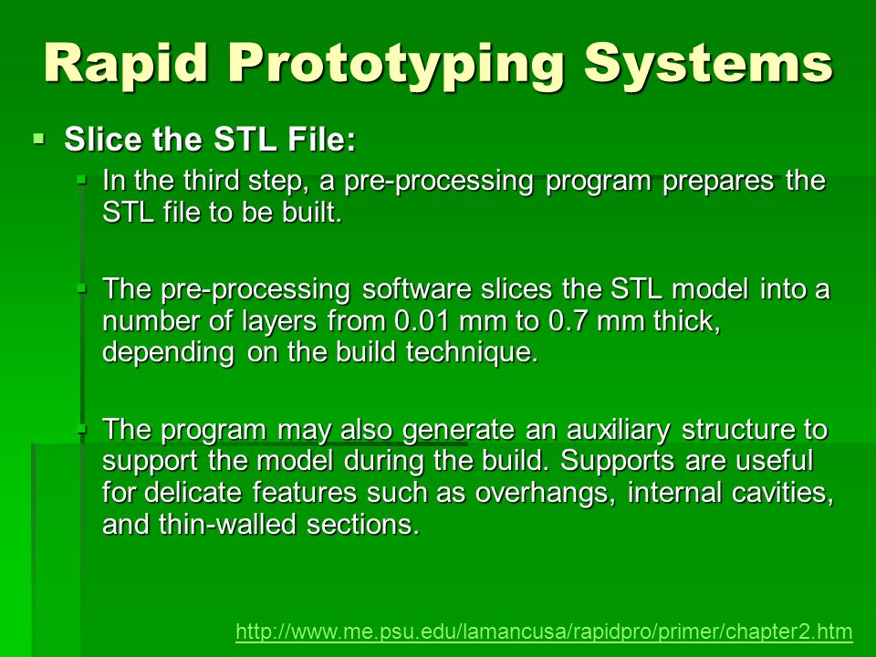 Rapid Prototyping Systems Slice the STL File: Slice the STL File: In the third step, a pre-processing program prepares the STL file to be built. In th
