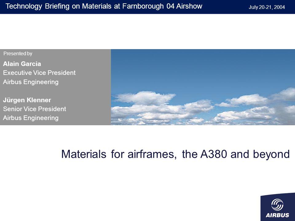 Alain Garcia Executive Vice President Airbus Engineering Jürgen Klenner Senior Vice President Airbus Engineering Presented by July 20-21, 2004 Materia
