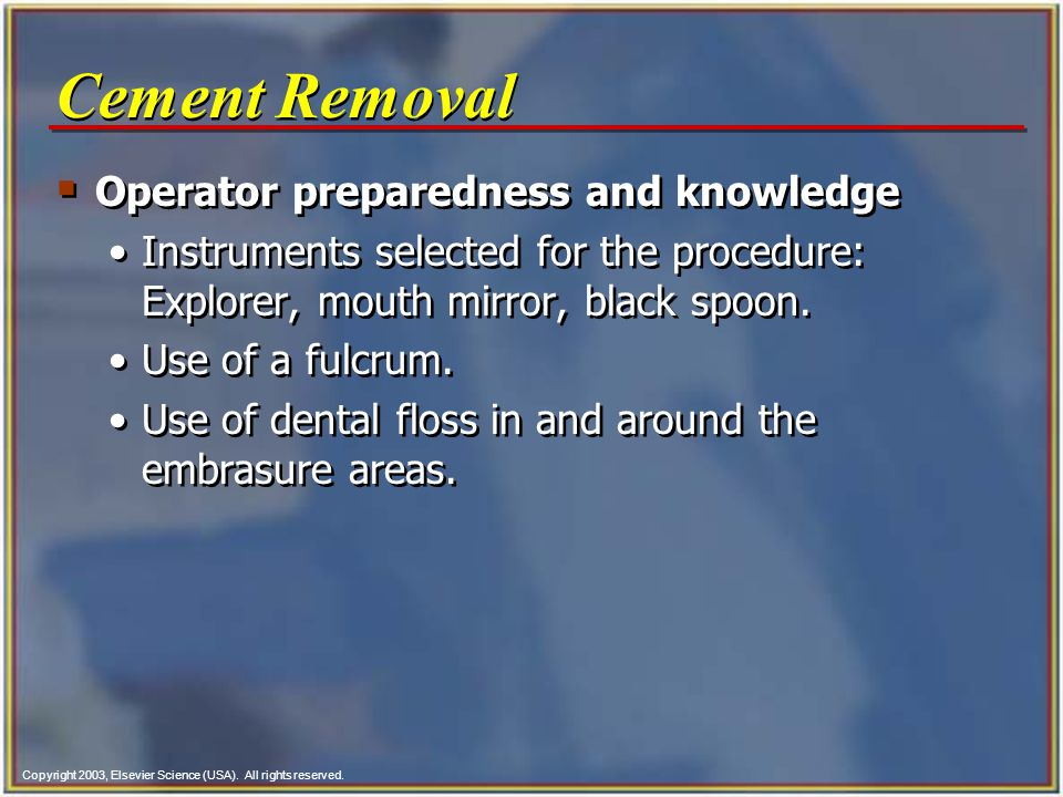 Copyright 2003, Elsevier Science (USA). All rights reserved. Cement Removal Operator preparedness and knowledge Instruments selected for the procedure