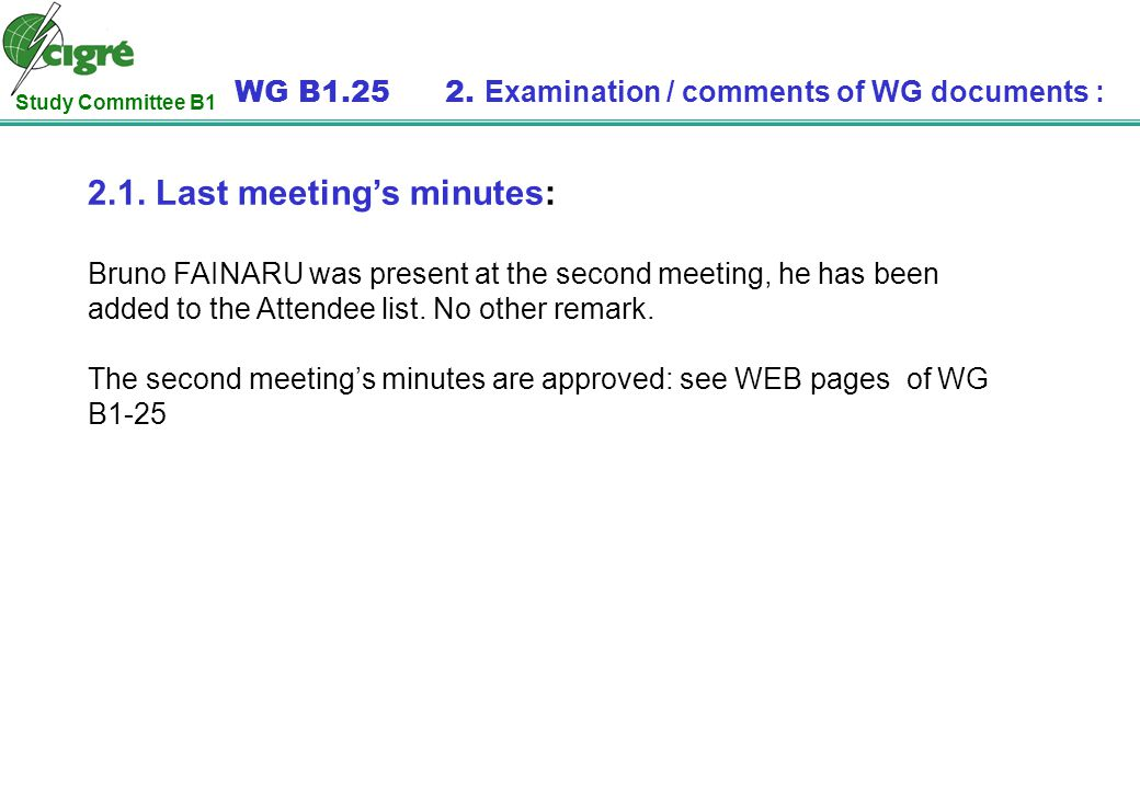 Study Committee B1 WG B1.25 2. Examination / comments of WG documents : 2.1. Last meetings minutes: Bruno FAINARU was present at the second meeting, h