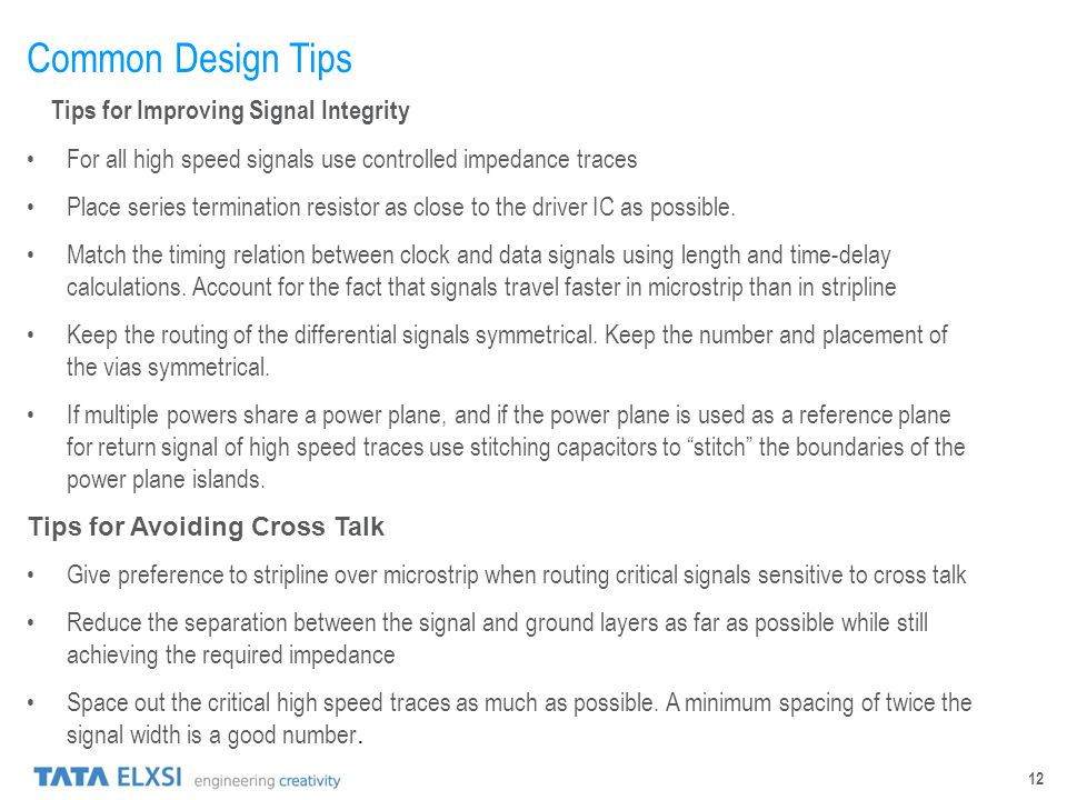 12 Common Design Tips Tips for Improving Signal Integrity For all high speed signals use controlled impedance traces Place series termination resistor