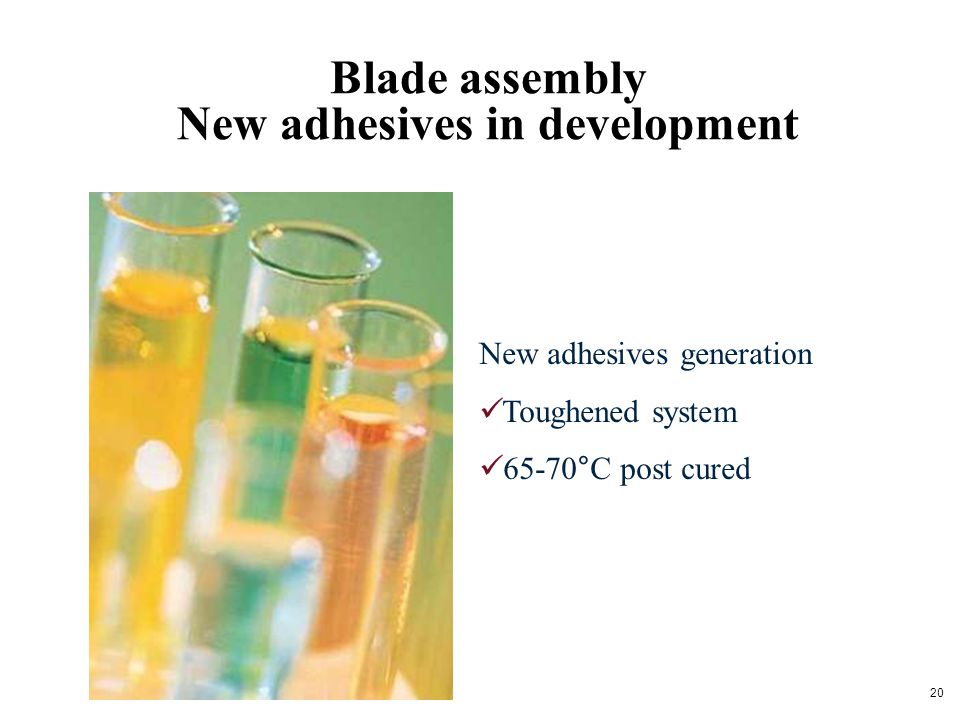 Blade assembly New adhesives in development New adhesives generation Toughened system 65-70°C post cured 20