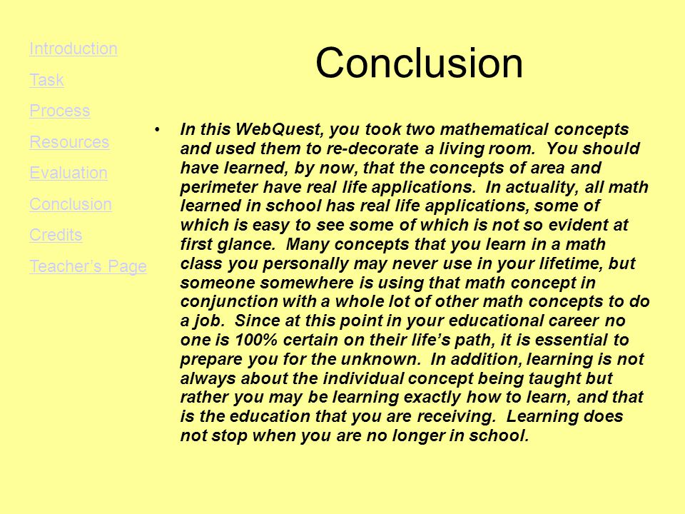 Conclusion In this WebQuest, you took two mathematical concepts and used them to re-decorate a living room.