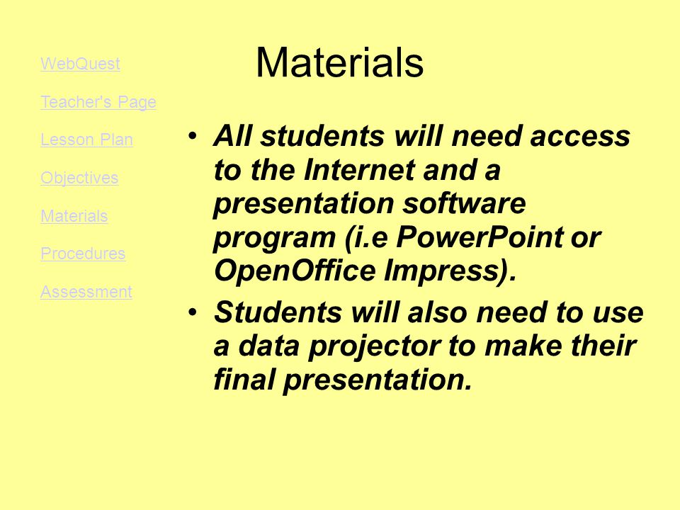 Materials All students will need access to the Internet and a presentation software program (i.e PowerPoint or OpenOffice Impress).
