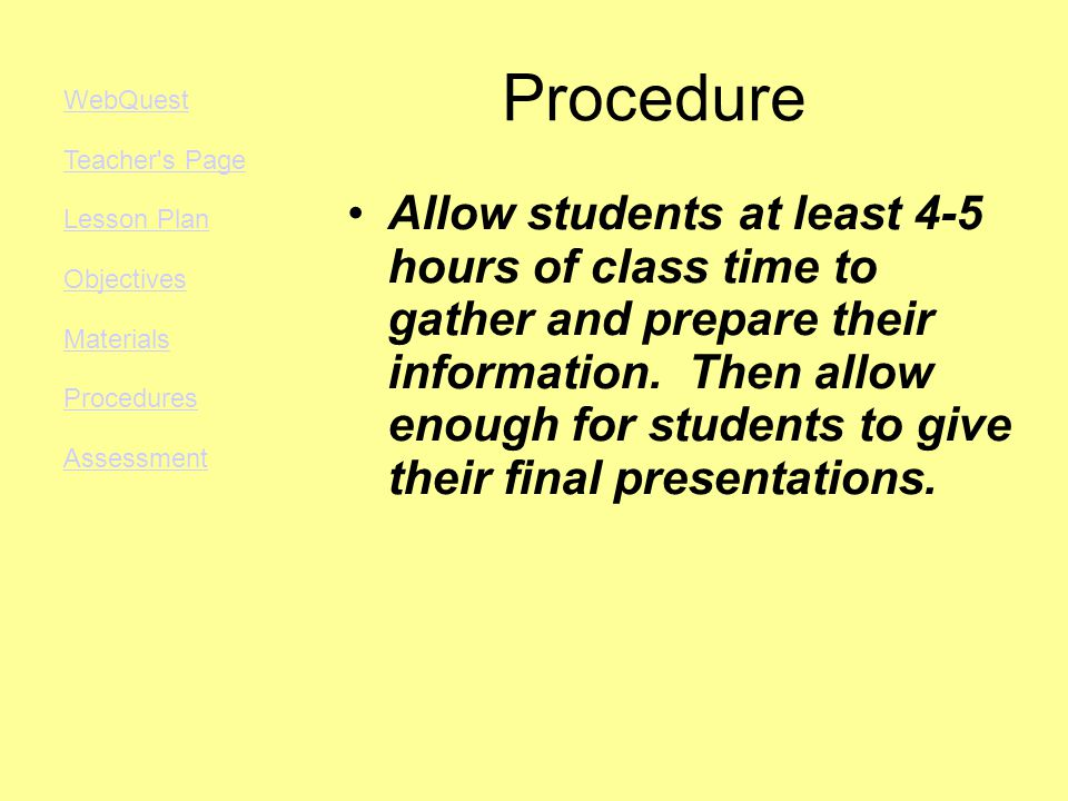 Procedure Allow students at least 4-5 hours of class time to gather and prepare their information.