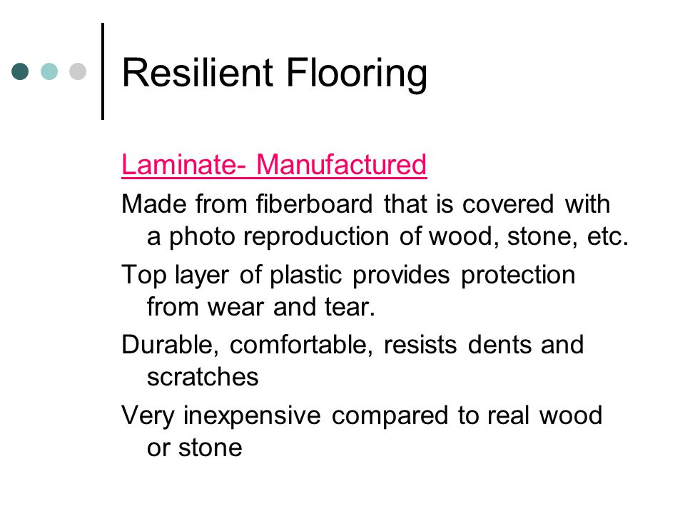 Resilient Flooring Laminate- Manufactured Made from fiberboard that is covered with a photo reproduction of wood, stone, etc.