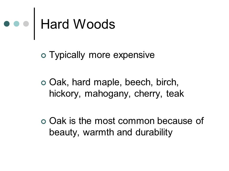 Soft Woods Southern yellow pine, Douglas fir, hemlock Redwood, cedar, cypress, eastern white pine are also used.