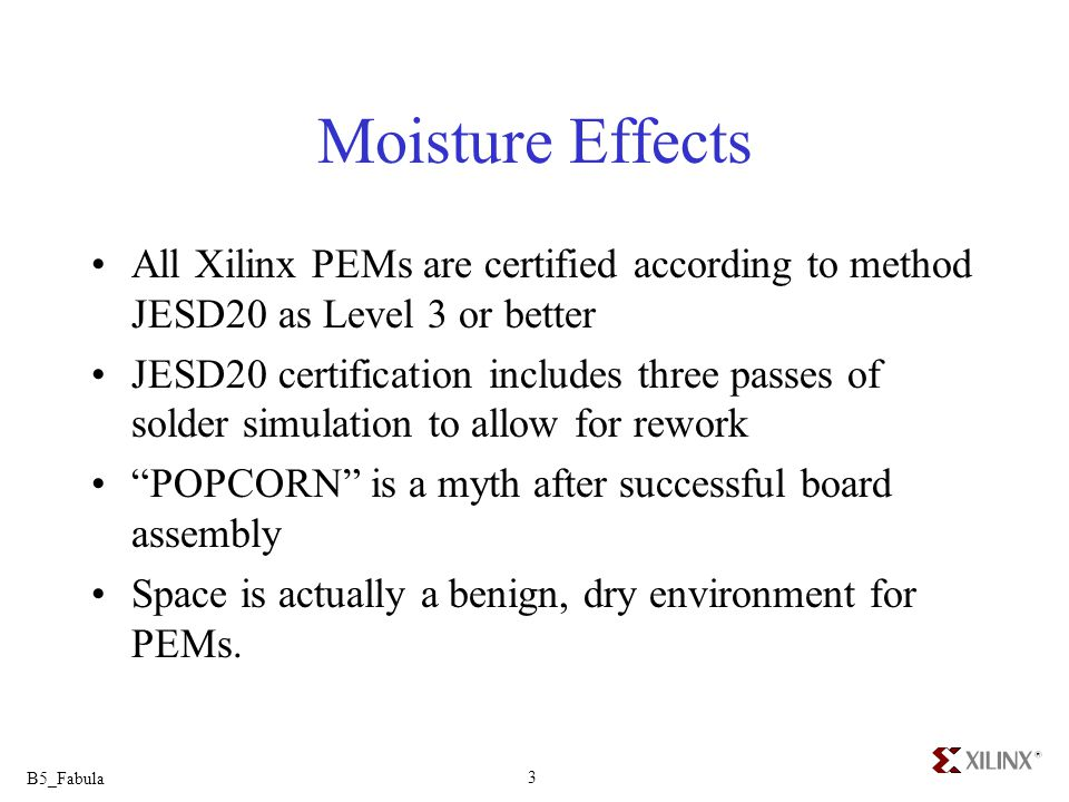 B5_Fabula 3 Moisture Effects All Xilinx PEMs are certified according to method JESD20 as Level 3 or better JESD20 certification includes three passes
