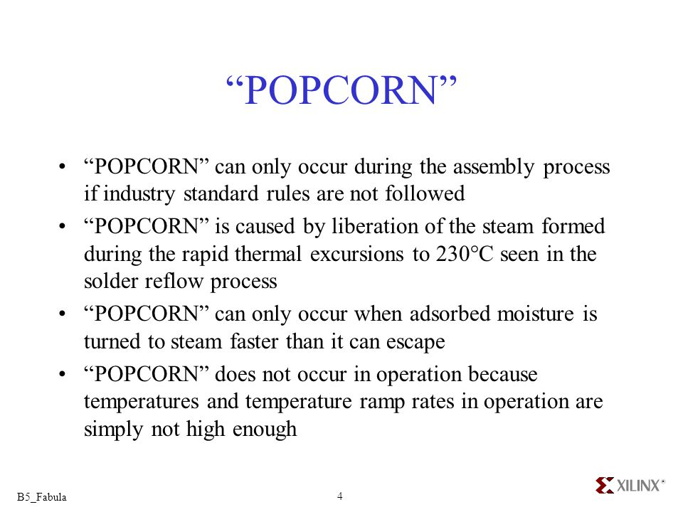 B5_Fabula 4 POPCORN POPCORN can only occur during the assembly process if industry standard rules are not followed POPCORN is caused by liberation of