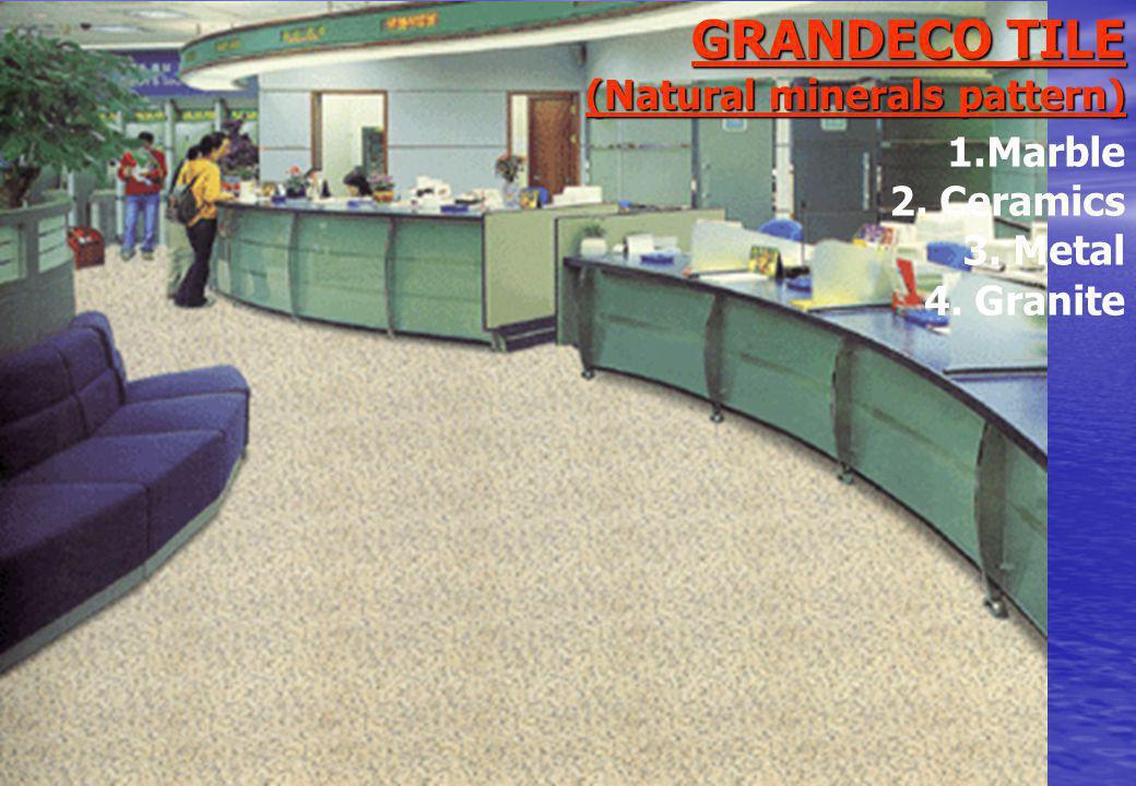 GRANDECO TILE (Natural minerals pattern) 4. Granite 1.Marble 2. Ceramics 3. Metal