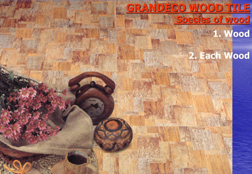 GRANDECO WOOD TILE Species of wood 2. Each Wood 1. Wood
