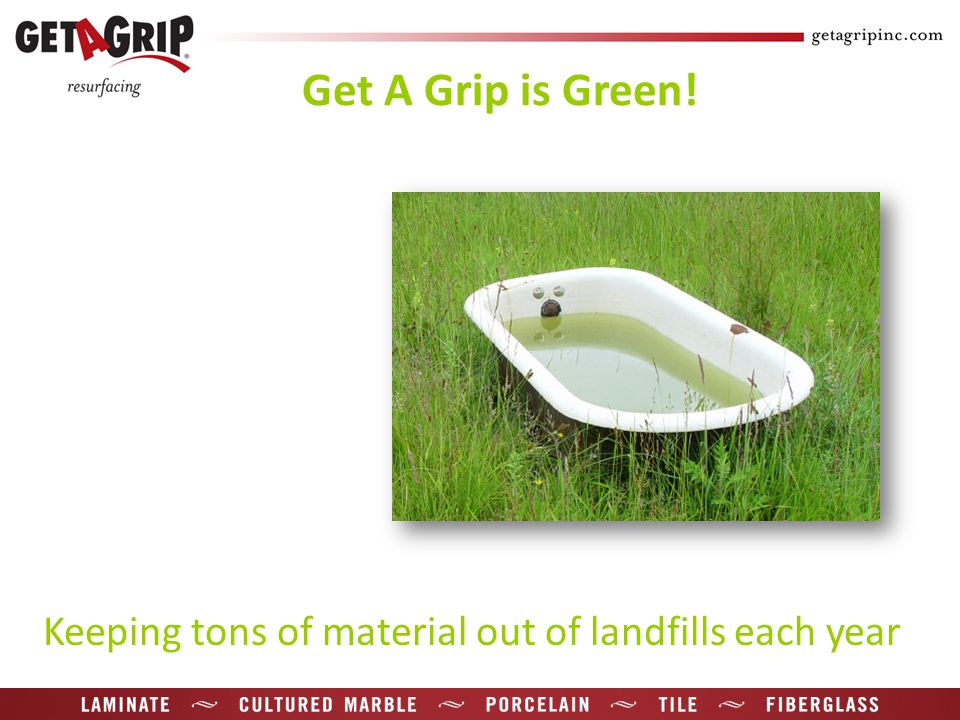 Keeping tons of material out of landfills each year Get A Grip is Green!