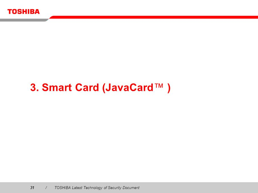 31/TOSHIBA Latest Technology of Security Document 3. Smart Card (JavaCard )