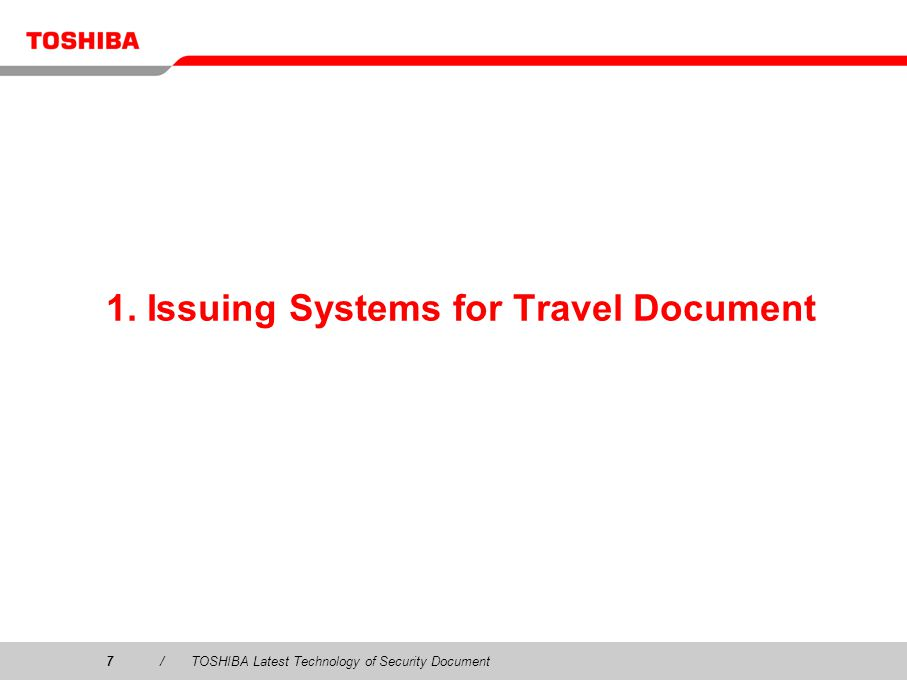 7/TOSHIBA Latest Technology of Security Document 1. Issuing Systems for Travel Document